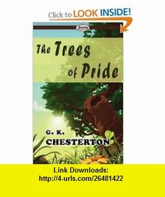 The Trees of Pride (9781604506907) Gilbert Keith Chesterton , ISBN-10: 1604506903  , ISBN-13: 978-1604506907 ,  , tutorials , pdf , ebook , torrent , downloads , rapidshare , filesonic , hotfile , megaupload , fileserve