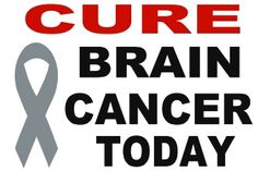 Cure Brain Cancer Today!