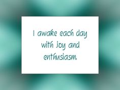 "Daily Affirmation for November 10, 2014 #affirmation #inspiration - ""I awake each day with joy and enthusiasm."""