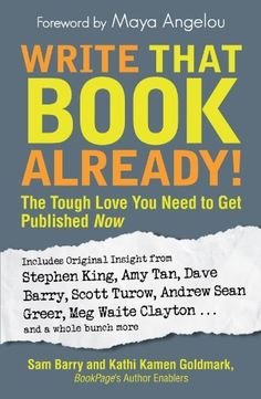 Write That Book Already!: The Tough Love You Need To Get Published Now by Sam Barry, http://www.amazon.com/dp/B005GLBJGW/ref=cm_sw_r_pi_dp_0MBHqb1M53K0J