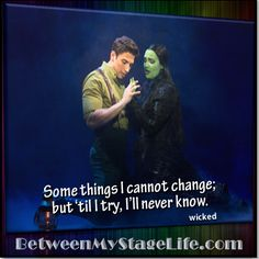 If you never try, you'll never know. And until you know, you'll never change. #wicked http://BetweenMyStageLife.com