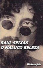 RAUL SEIXAS MALUCO BELEZA by Walisomjoia