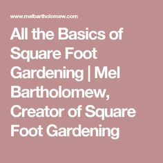 All the Basics of Square Foot Gardening | Mel Bartholomew, Creator of Square Foot Gardening