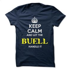 BUELL - KEEP CALM AND LET THE BUELL HANDLE IT - #sweatshirt redo #sweater upcycle. I WANT THIS => https://www.sunfrog.com/Valentines/BUELL--KEEP-CALM-AND-LET-THE-BUELL-HANDLE-IT-51941083-Guys.html?68278