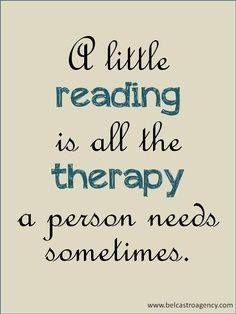 Um pouco de leitura é toda terapia que uma pessoa precisa às vezes.