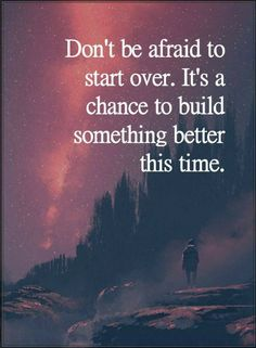 Quotes Don't be afraid to start over. It's a chance to build something better this time.
