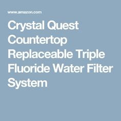Crystal Quest Countertop Replaceable Triple Fluoride Water Filter System