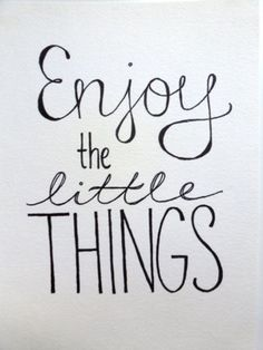 Enjoy little things!
