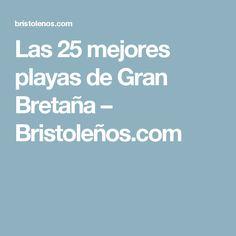 Las 25 mejores playas de Gran Bretaña – Bristoleños.com
