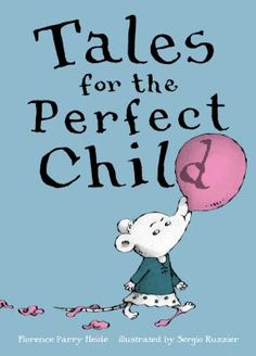 Tales for the perfect child by Florence Parry Heide. Vignettes of children whose less than desirable behavior is masked in insidious but acceptable ways.
