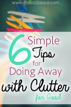 Clutter is everywhere.  These six simple steps can help eliminate it from your house and life.  You can do away with clutter for good!