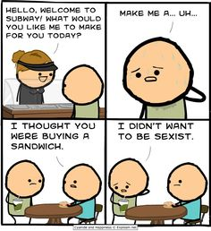 Cyanide and happiness .. Sexist .. :P
