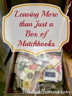 Legacy: Leaving More than Just a Box of Matchbooks - Beauty in the Mess