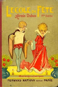 """Hermin Dubus, """"L'ECOLE EN FETE"""", 1re SERIE, SAYNETES, JEUX, POESIES, BALLETS, Fernand Nathan, 1931. Illustrations Maîtrejean."""