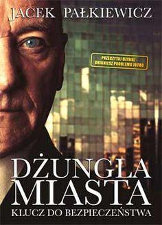 Dżungla miasta. Klucz do bezpieczeństwa. Jacek Pałkiewicz http://palkiewicz.com/ksiazki/dzungla-miasta/
