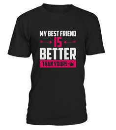 My best friend is better than yours | Teezily | Buy, Create & Sell T-shirts to turn your ideas into reality