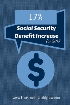 The Social Security Administration announced today that monthly benefits will increase 1.7% in 2015.  After no COLA increases in 2010 and 2011 and a 3.6% increase in 2012, the COLA increase for the past 3 years has remained steady at 1.5-1.7%. http://www.louisianadisabilitylaw.com/2014/10/social-security-announces-cola-increase-for-2015/