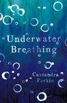 Underwater Breathing by Cassandra Parkin