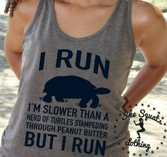 I Run Slower Than A Herd of Turtles But I Run Running Tank Top For my Ladies!