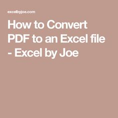 How to Convert PDF to an Excel file - Excel by Joe