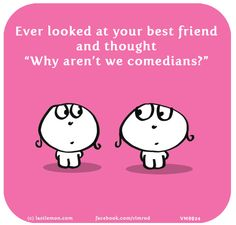 """Ever looked at your best friend and thought """"Why aren't we comedians?"""""""