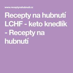 Recepty na hubnutí LCHF - keto knedlík - Recepty na hubnutí Keto, Lchf, Low Carb