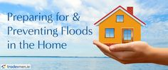 This article discusses ways of preparing for and preventing floods in the home and how to minimise the damage that flooding will cause in the home.