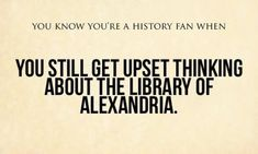 """So I asked Nicolas...""""What happened to the library or Alexandria?"""" He said: """"It burned mom! I'm mad about that!"""""""