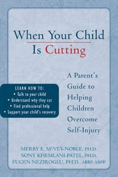 When Your Child is Cutting: A Parents Guide to Helping Children Overcome Self-Injury.