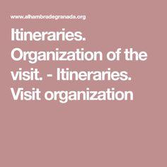 Itineraries. Organization of the visit. - Itineraries. Visit organization