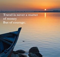 Travel is never a matter of money but of courage.