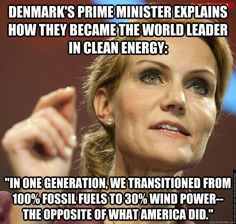 PM Helle Thorning-Schmidt of Denmark - the leader in clean, renewable energy - but Denmark is not quite the leader. Denmark's target date for 100% renewable is 2050. Scotland's target is more ambitious: 2025 - They're in a competition, & all of them are beating America with its corrupt politicians & their corrupt lobbies full of corporate dirty money. http://ecolocalizer.com/2011/11/27/denmark-aiming-for-100-renewable-energy-by-2050/