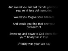 Nickelback - If Today Was Your Last Day (With Lyrics)  Very inspirational song. I LOVE NICKELBACK!