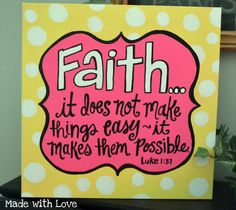 Faith... It does not make things easy ~ it makes them possible.  Hand painted on canvas panel :)