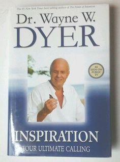 Inspiration Your Ultimate Calling by Wayne W. Dyer 2006 Hardcover