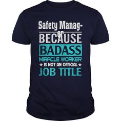Safety Manager Because Badass Miracle Worker Is Not An Official Job Title T Shirt, Hoodie Safety Manager