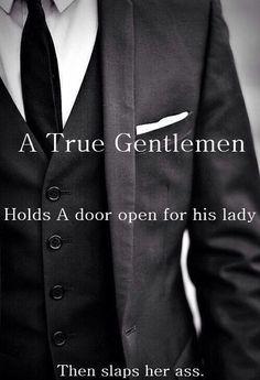 True Gentelman Quote. - A True Gentelman Holds A Door Open For His Lady, Then Slaps Her Ass.