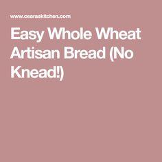 Easy Whole Wheat Artisan Bread (No Knead!)