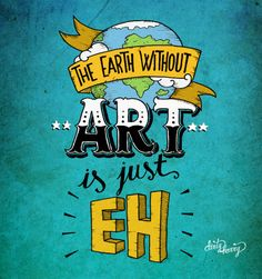 Dirty Harry - The Earth without art is just EH Some Quotes, Words Quotes, Art Sayings, Qoutes, Earth Quotes, Heritage Crafts, School Murals, Ink Splatter, Vintage Typography