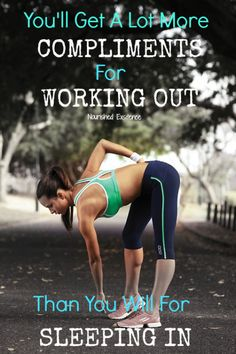 You'll Get A Lot More Compliments For Working Out Than You Will For Sleeping In