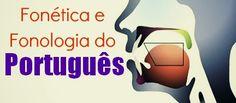 Vamos falar de fonética. Como pronunciar corretamente uma palavra em português?