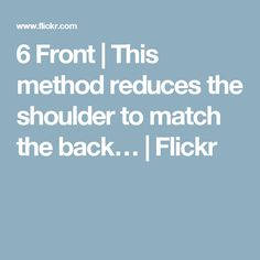 6 Front | This method reduces the shoulder to match the back… | Flickr