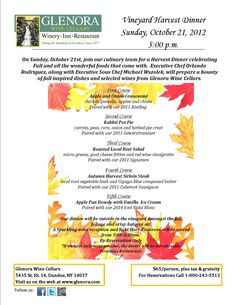 """Wine Pairing Dinner """"Vineyard Harvest Dinner""""  AT GLENORA WINE CELLARS  5435 State Route 14, Dundee, NY 14837   www.glenora.com      Sunday October 21, 2012, Seating at 5:00pm  65.00 per person + tax & gratuity    Reservations required by calling 800-243-5513"""