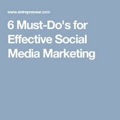 6 Must-Do's for Effective Social Media Marketing