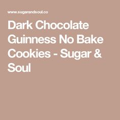 Dark Chocolate Guinness No Bake Cookies - Sugar & Soul