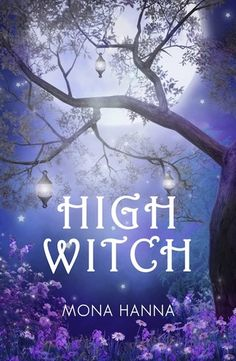 High Witch (High Witch, #1) by Mona Hanna.  A YA fantasy about witches.
