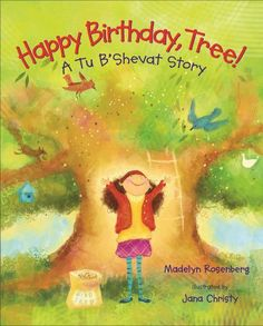 Happy Birthday, Tree!: A Tu B'Shevat Story by Madelyn Rosenberg.