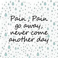 """""""Pain, pain go away, never come another day!"""" This is something I chant to myself whenever I feel a storm coming. Oh, the pain, make it stop! Font used: Segoe Script. Made in Photoshop with my rain background. My website: www.leahpeterson.com"""