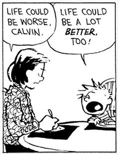 Life could be worse, Calvin.