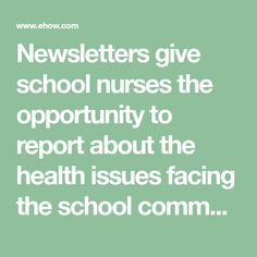 Newsletters give school nurses the opportunity to report about the health issues facing the school community and to share important information about sickness and disease prevention with faculty, ...